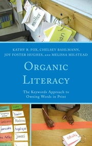 Organic Literacy - The Keywords Approach to Owning Words in Print ebook by Kathy R. Fox,Chelsey Bahlmann,Joy Foster Hughes,Melissa Milstead