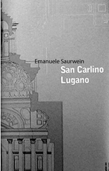 San Carlino Lugano. My inky cloak. Notes on the wooden model of the San Carlino in Lugano by Mario Botta ebook by Emanuele Saurwein
