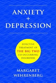 Anxiety + Depression: Effective Treatment of the Big Two Co-Occurring Disorders ebook by Margaret Wehrenberg, Psy.D.