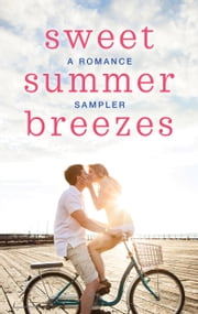 Sweet Summer Breezes: A Romance Sampler - When We Found Home\Fade to Black\Cooper's Charm\The Cottages on Silver Beach\Welcome to Moonlight Harbor\How to Keep a Secret\Herons Landing\The Darkest Warrior ebook by Susan Mallery, Heather Graham, Lori Foster,...