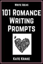 101 Romance Writing Prompts ebook by