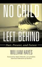 No Child Left Behind - Past, Present, and Future ebook by William Hayes, Adam Urbanski