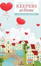 Keepers at Home - The Love Journey ebook by Anne Sheppard K.