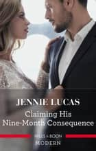 Claiming His Nine-Month Consequence ebook by Jennie Lucas