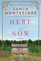 Here and Now ebook by Santa Montefiore