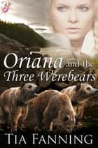 Oriana and the Three Werebears [10th Anniversary Edition] ebook by Tia Fanning