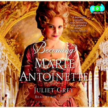 Becoming Marie Antoinette - A Novel audiobook by Juliet Grey
