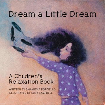 Dream a Little Dream - A Children's Relaxation Book ebook by Samantha Porciello