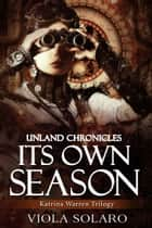 Its Own Season: Unland Chronicles ebook by Viola Solaro