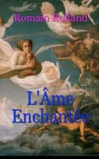L'Âme enchantée ebook by Romain Rolland