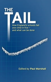 The Tail: How England's schools fail one child in five - and what can be done ebook by Paul Marshall