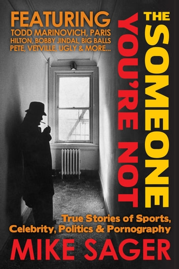 The Someone You're Not - True Stories of Sports, Celebrity, Politics & Pornography ebook by Mike Sager