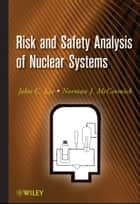 Risk and Safety Analysis of Nuclear Systems ebook by John C. Lee,Norman J. McCormick