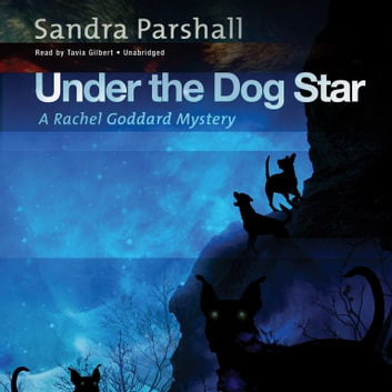 Under the Dog Star - A Rachel Goddard Mystery audiobook by Sandra Parshall,Poisoned Pen Press