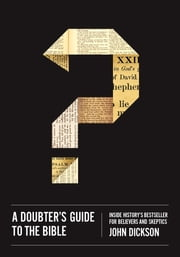 A Doubter's Guide to the Bible - Inside History's Bestseller for Believers and Skeptics ebook by John Dickson
