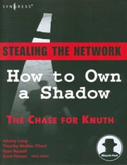 Stealing the Network - How to Own a Shadow ebook by Johnny Long,Timothy Mullen,Ryan Russell