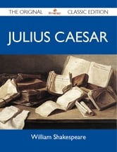 Julius Caesar - The Original Classic Edition ebook by Shakespeare William