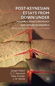 Post-Keynesian Essays from Down Under Volume II: Essays on Policy and Applied Economics - Theory and Policy in an Historical Context ebook by Joseph Halevi,G.C. Harcourt,Peter Kriesler,John Nevile
