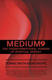 Medium9 - The Transformational Powers of Spiritual Energy ebook by Donna Smith-Moncrieffe