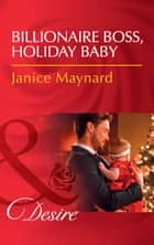 Billionaire Boss, Holiday Baby (Mills & Boon Desire) (Billionaires and Babies, Book 88) ekitaplar by Janice Maynard