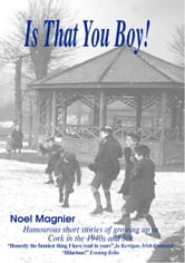 Is That You Boy?: Humorous short stories of growing up in Cork, Ireland in the 1940's and 50's. ebook by Noel Magnier