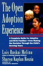 The Open Adoption Experience ebook by Lois Ruskai Melina