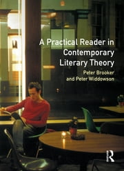 A Practical Reader in Contemporary Literary Theory ebook by Peter Brooker,Peter Widdowson