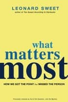 What Matters Most ebook by Leonard Sweet