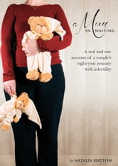 A Mum in Waiting - A real and raw account of a couple's eight-year journey with infertility ebook by Natalia Hatton