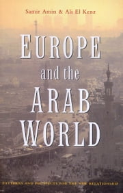 Europe and the Arab World - Patterns and Prospects for the New Relationship ebook by Samir Amin, Ali El Kenz