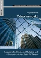 Odoo kompakt - Professionelles E-Business, E-Marketing und E-Commerce mit dem freien ERP-System ebook by Holger Reibold