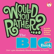 Would You Rather...? The Big Book - Over 1,500 Decidedly Deranged ALL NEW Dilemmas to Ponder ebook by Justin Heimberg,David Gomberg