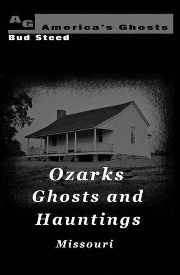 Ozarks Ghosts and Hauntings - America's Ghosts, #1 ebook by Bud Steed