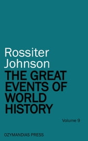 The Great Events of World History - Volume 9 ebook by Rossiter Johnson