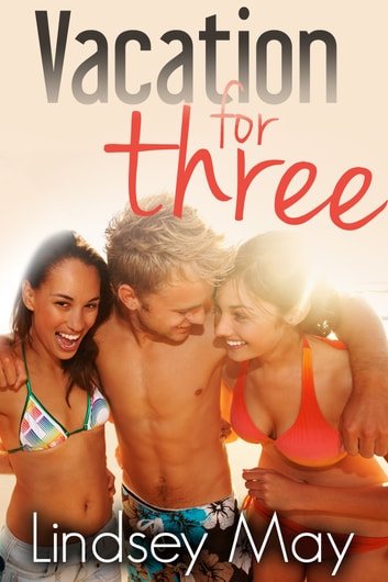 Vacation for Three: Part I (FFM Threesome Erotica) ebook by Lindsey May