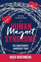 The Human Magnet Syndrome - The Codependent Narcissist Trap ebook by Ross Rosenberg,  M.Ed.,  LCPC,  CADC,  CSAT