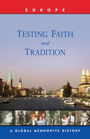 Testing Faith and Tradition - A Global Mennonite History ebook by John Lapp