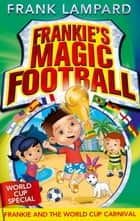 Frankie's Magic Football: Frankie and the World Cup Carnival - Book 6 ebook by Frank Lampard