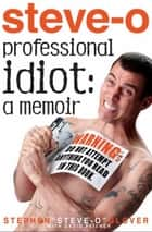 Professional Idiot - A Memoir ebook by David Peisner, Stephen Steve-O Glover