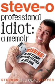 Professional Idiot - A Memoir ebook by David Peisner,Stephen Steve-O Glover
