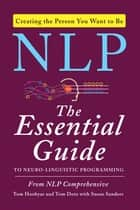 NLP - The Essential Guide to Neuro-Linguistic Programming ebook by Tom Hoobyar, Tom Dotz, Susan Sanders