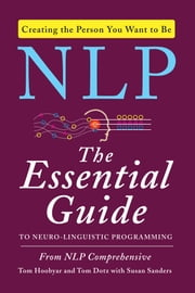 NLP - The Essential Guide to Neuro-Linguistic Programming ebook by Tom Hoobyar,Tom Dotz,Susan Sanders