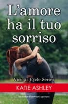 L'amore ha il tuo sorriso Ebook di Katie Ashley