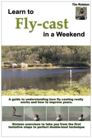 Learn to Fly-Cast in a Weekend ebook by Tim Rolston