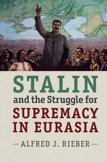 Stalin and the Struggle for Supremacy in Eurasia ebook by Alfred J. Rieber