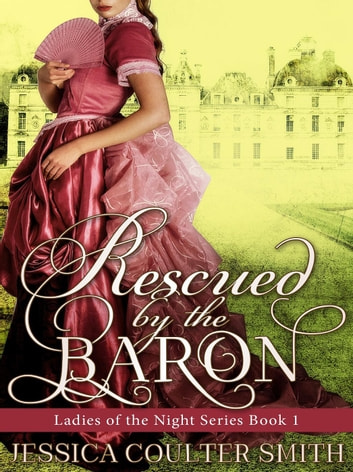 Rescued By The Baron - Ladies Of The Night, #1 ebook by Jessica Coulter Smith