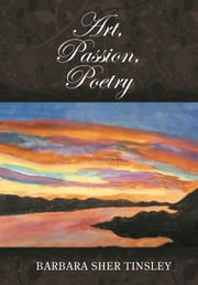 Art, Passion, Poetry ebook by Barbara Sher Tinsley