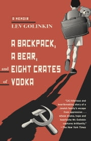 A Backpack, a Bear, and Eight Crates of Vodka - A Memoir ebook by Kobo.Web.Store.Products.Fields.ContributorFieldViewModel