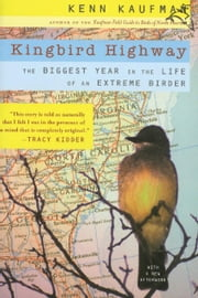 Kingbird Highway - The Biggest Year in the Life of an Extreme Birder ebook by Kobo.Web.Store.Products.Fields.ContributorFieldViewModel