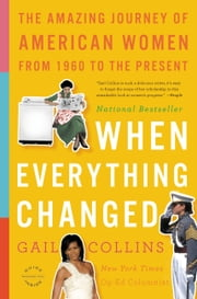 When Everything Changed - The Amazing Journey of American Women from 1960 to the Present ebook by Gail Collins